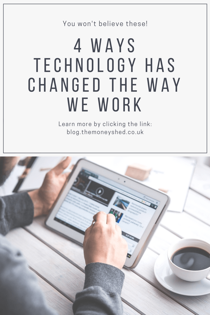 4 Ways Technology Has Changed The Way We Work