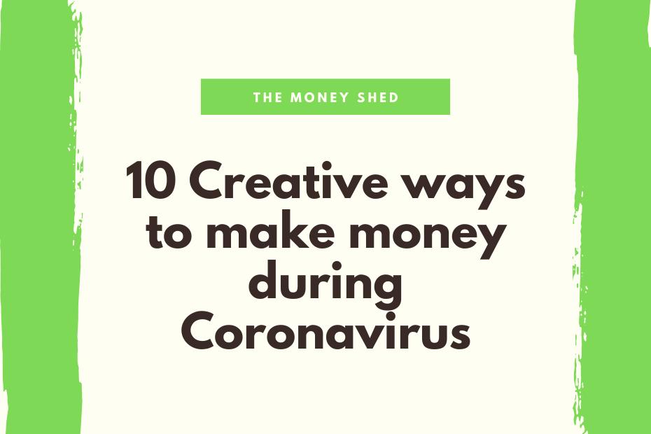 10 Creative ways to make money during Coronavirus
