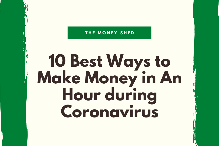 10 Best Ways to Make Money in An Hour during Coronavirus