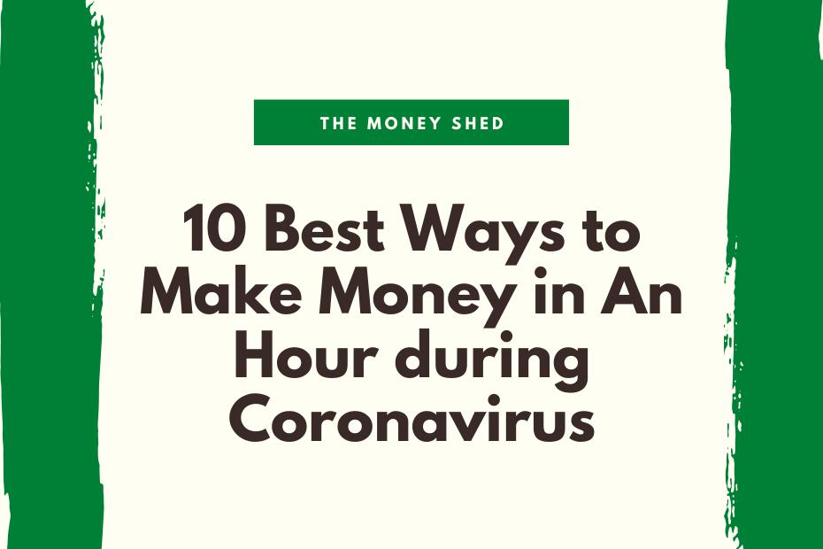 10 Best Ways to Make Money in An Hour during Coronavirus