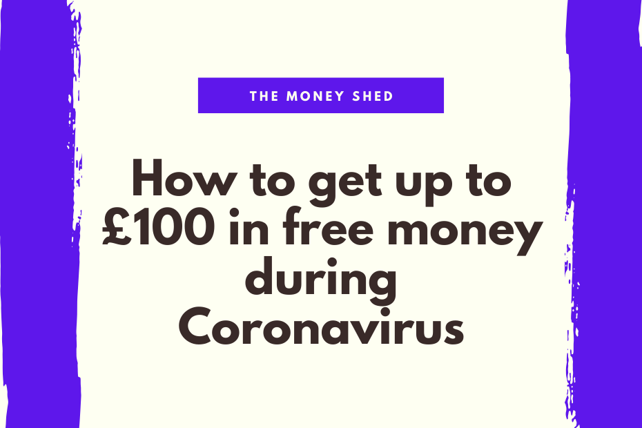 How to get up to £100 in free money during Coronavirus