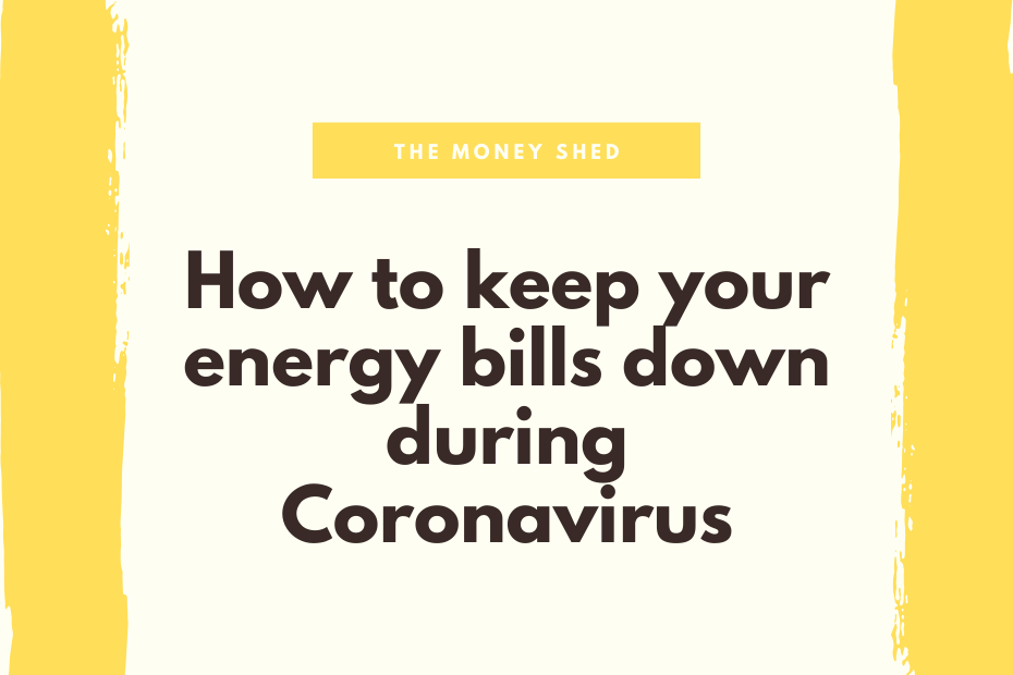 How to keep your energy bills down during Coronavirus