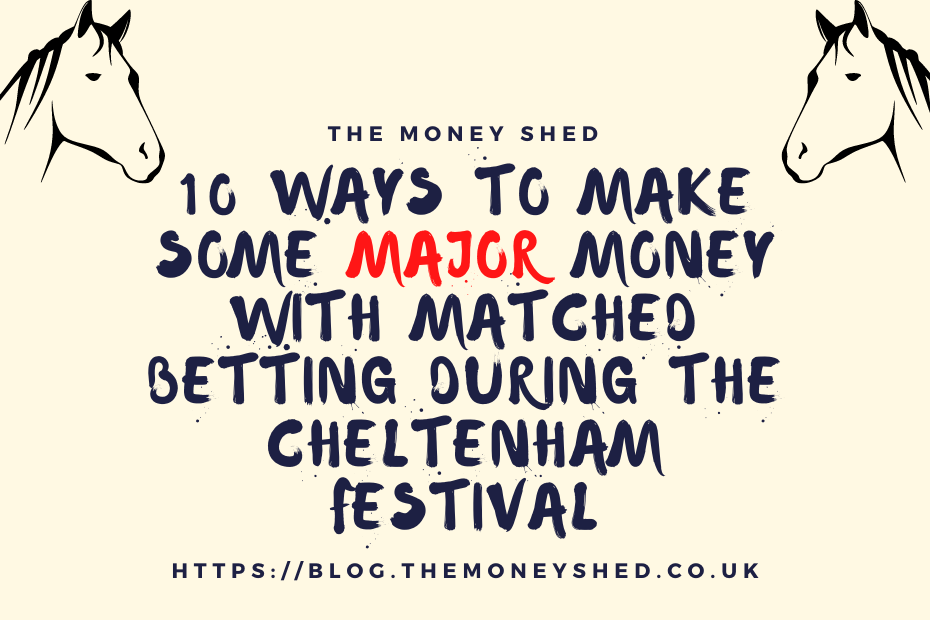 10 ways to make some MAJOR money with matched betting during the Cheltenham Festival